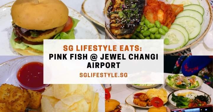 SG Lifestyle Eats: Pink Fish @ Jewel Changi Airport