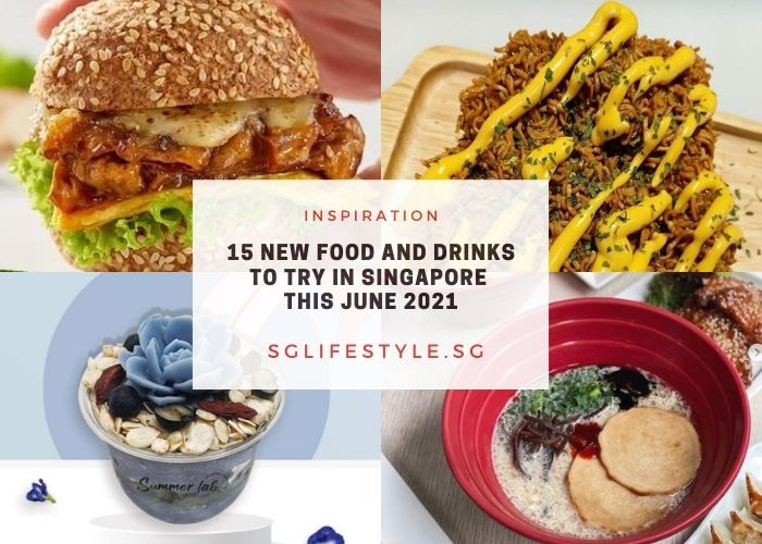 new food and drinks to try in singapore this june 2021