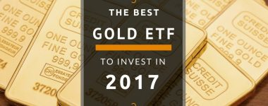 The Best Gold Exchange Traded Fund or Gold ETF To Invest in 2017