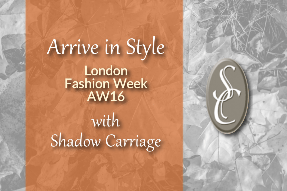 Arrive in Style with Shadow Carriage Chauffeur Driven Cars - London Fashion Week