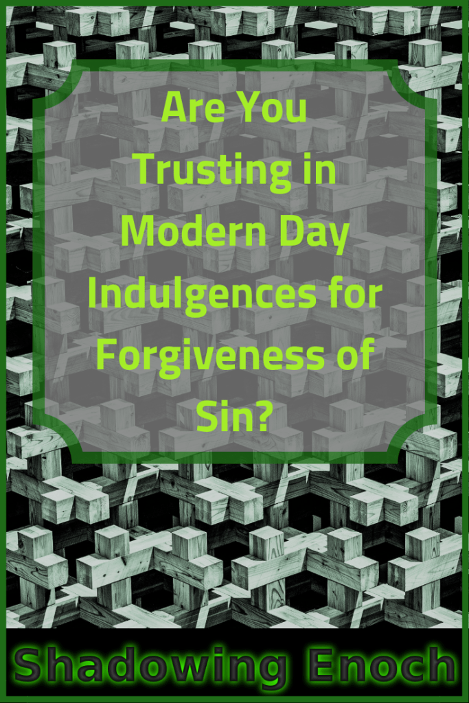 Salvation | Forgiveness | True Christianity | Faith | Are You Trusting in Modern Day Indulgences for Forgiveness of Sin? | Blood of Christ