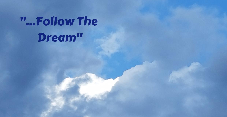 …Follow The Dream
