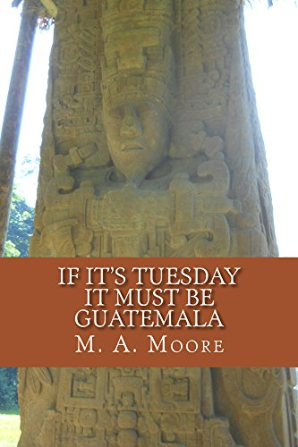 If It's Tuesday It Must Be Guatemala