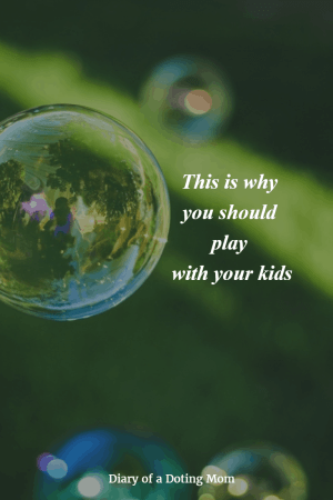 Why should you play with your kids? Because they need you and you need them.