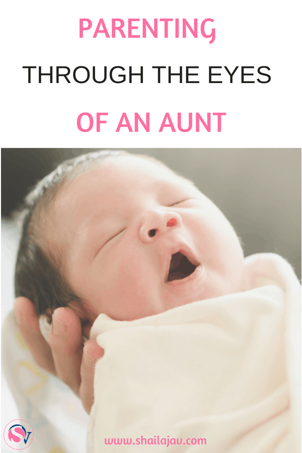 A parent is made by the love between two individuals. Sometimes, that role is fulfilled by an aunt or an uncle. Read about how being an aunt made all the difference, twice over. #Shailajav #Parenting #PositiveParenting #Aunt #GentleParenting #LifeLessons