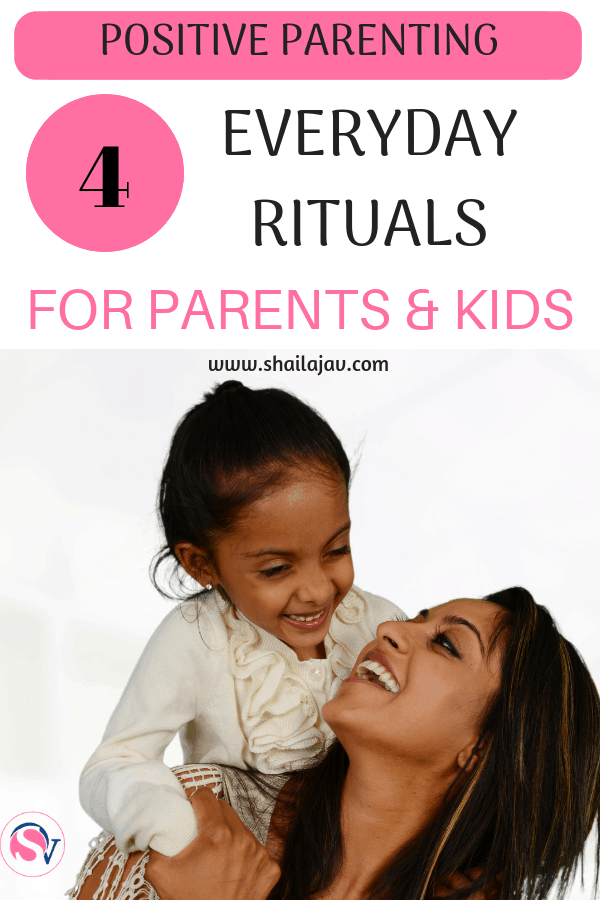 Everyday Rituals are the best things you can do to keep the connection alive between yourself and your kids. Positive parenting doesn't need you to make drastic changes, just small ones.  #Shailajav #PositiveParenting #Rituals #Connection