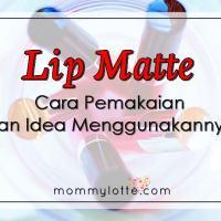 Lip Matte – Cara Pemakaian Dan Idea Menggunakannya