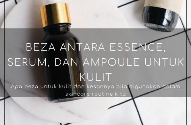 Beza Antara Essence, Serum, Dan Ampoule Untuk Kulit
