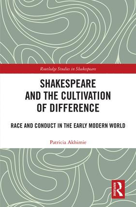 """Cover of Patricia Akhimie's """"Shakespeare and the Cultivation of Difference: Race Conduct and the Early Modern World"""""""