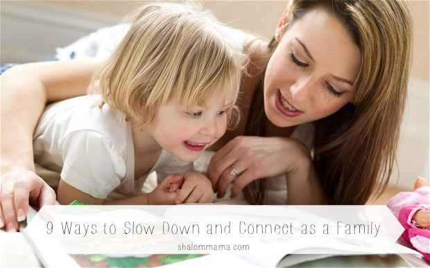 9 Ways to Slow Down and Connect as a Family