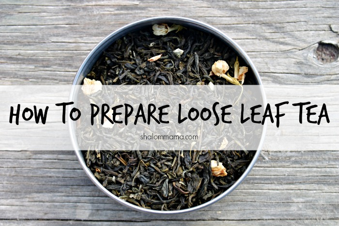 How to prepare loose leaf tea | Shalom Mama