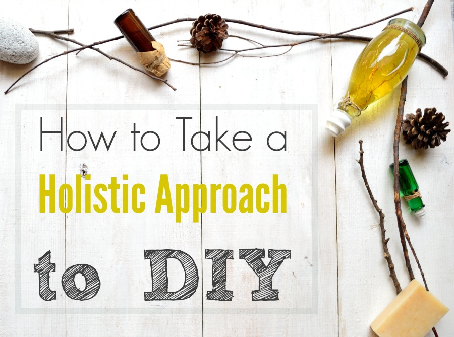 How to Take a Holistic Approach to DIY