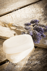 Castile Soaps & Their Benefits: Spice Up Your Cleansing Routine