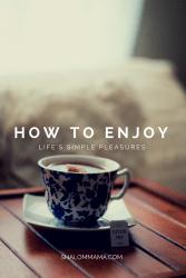 How to enjoy life's simple pleasures