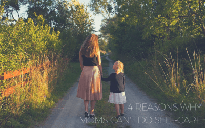 4 reasons why moms can't do self-care (and how to change it)