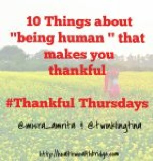 Giving Thanks-#ThankfulThursday -Thanksful-thursday-10-things-about-being-human-that-makes-you -grateful-blogging-challenege-human-being-prompt-UBC-Shalzmojosays