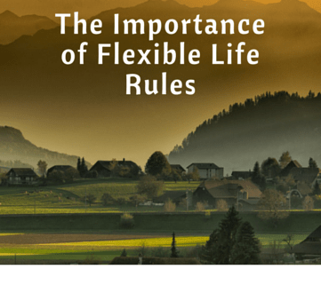 The Importance of Flexible Life Rules