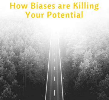How Biases are Killing Your Potential