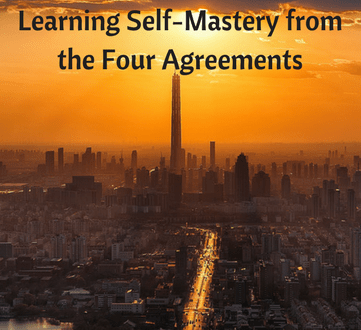 Learning Self-Mastery from the Four Agreements