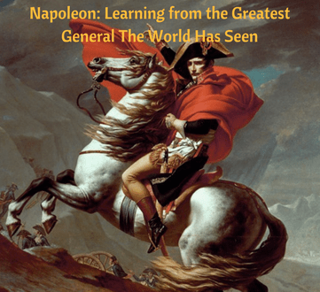 Napoleon: Learning from the Greatest General The World Has Seen