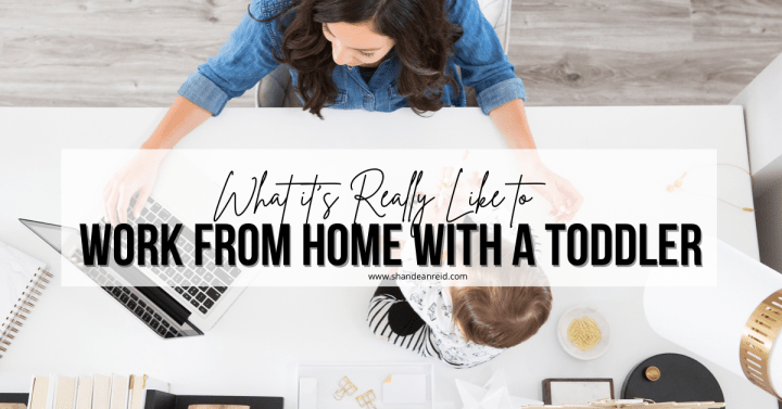 What It's Really Like Working From Home With a Toddler