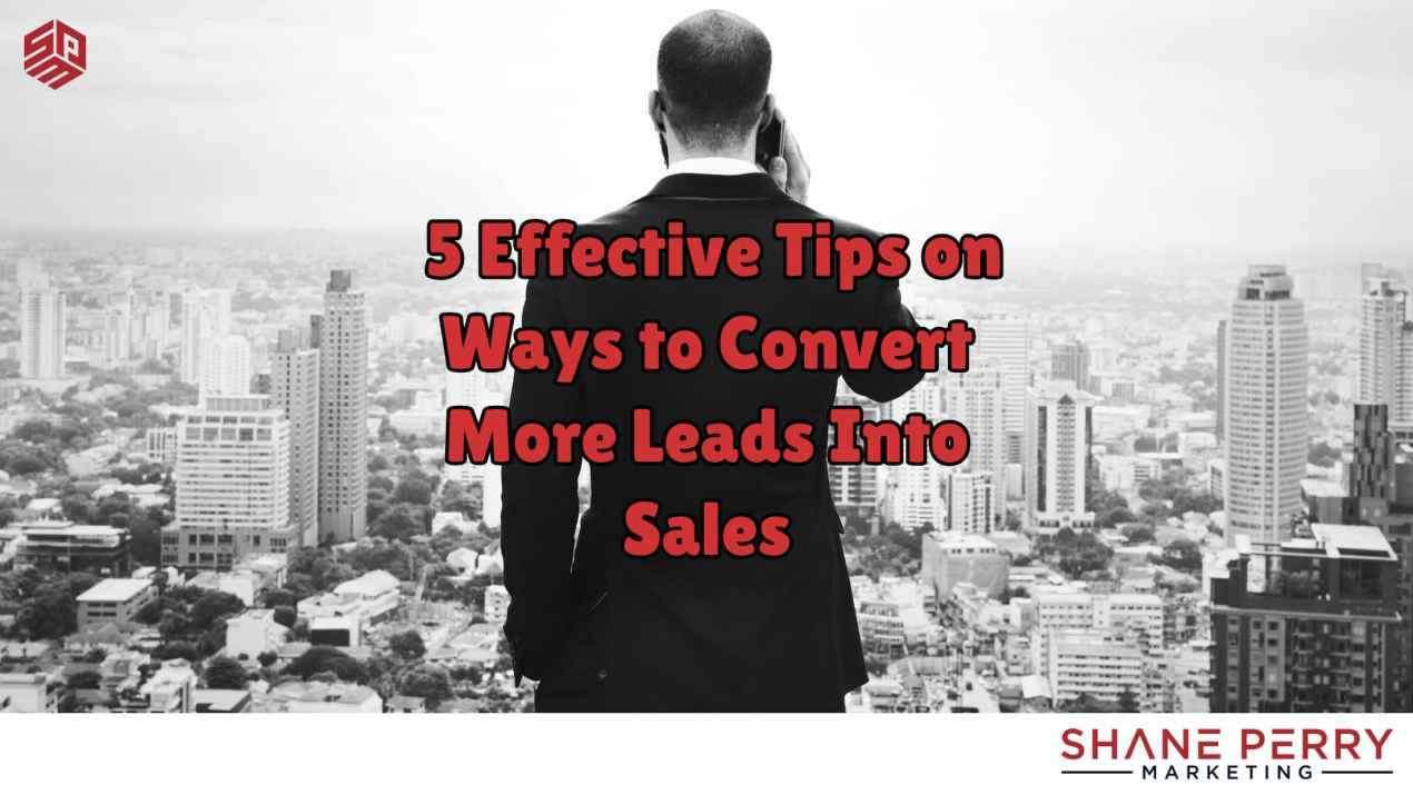 5 Effective Tips on Ways to Convert More Leads Into Sales
