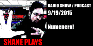 Shane Plays Radio Podcast 9/19/2015 - Numenera!