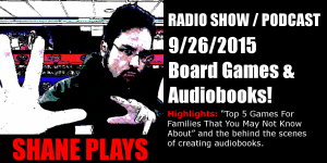 Shane Plays radio show podcast title 9/26/2015 Board Games & Audiobooks!
