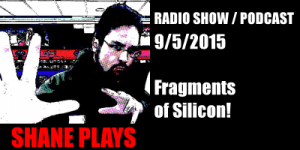 Shane Plays Radio Podcast Title 9-5-2015