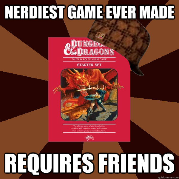D&D nerdiest game requires friends meme