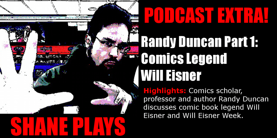 shane plays podcast extra title Randy Duncan talks Will Eisner