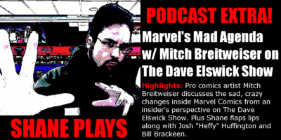 Shane Plays Podcast Extra Dave Elswick Mitch Breitwesier Marvel Discussion