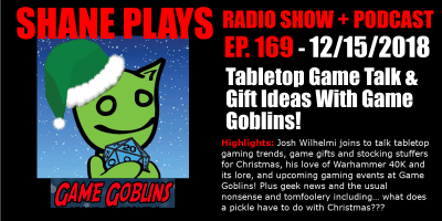 tabletop game talk and gift ideas with game goblins shane plays podcast title 12-15-2018