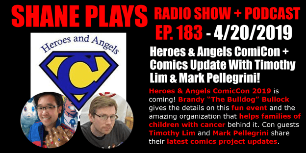 comics update with timothy lim and mark pellegrini plus heroes and angels comicon - shane plays podcast title 4-20-2019