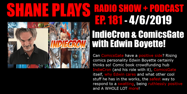indiecron and comicsgate with edwin boyette shane plays podcast title 4-6-2019
