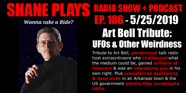 Art Bell Tribute: UFOs and Other Weirdness shane plays podcast title 5-25-2019