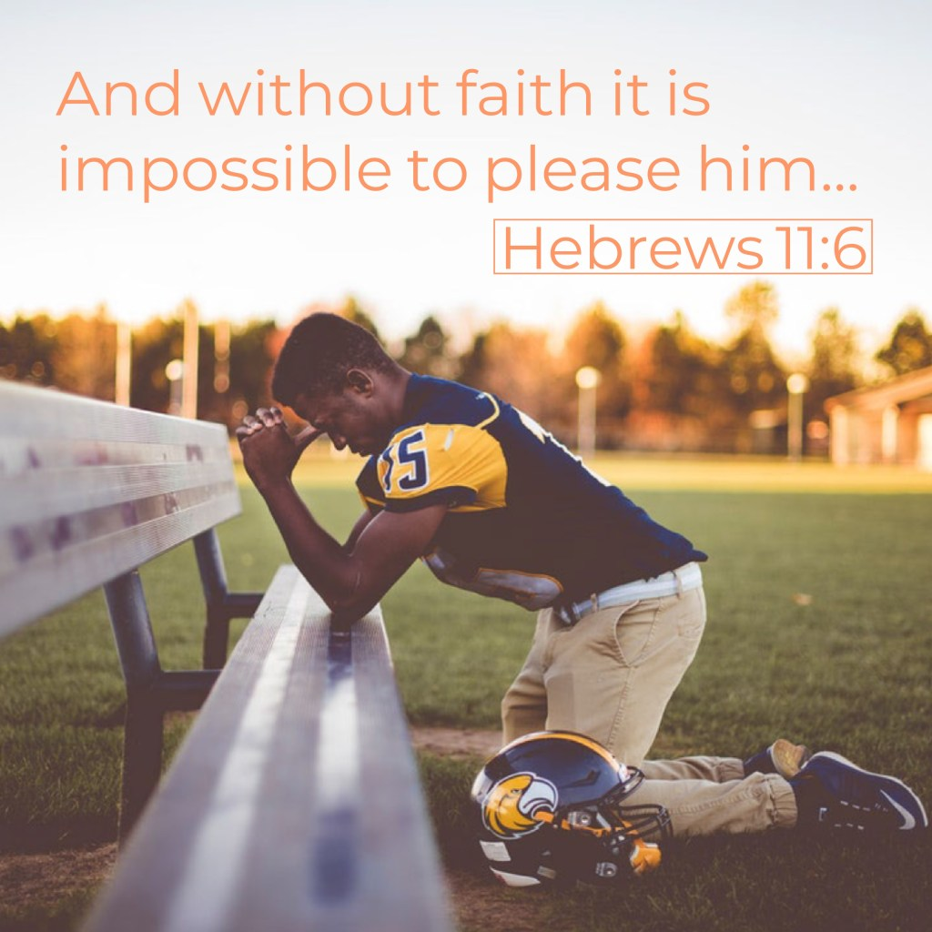 """And without faith it is impossible to please him, for whoever would draw near to God must believe that he exists and that he rewards those who seek him,"" (Hebrews 11:6, ESV)."