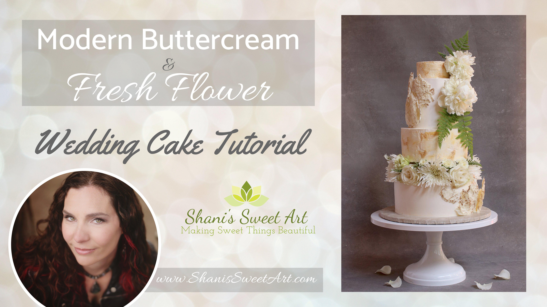 Modern Buttercream Fresh Flowers Wedding Cake Tutorial Shani S Sweet Art