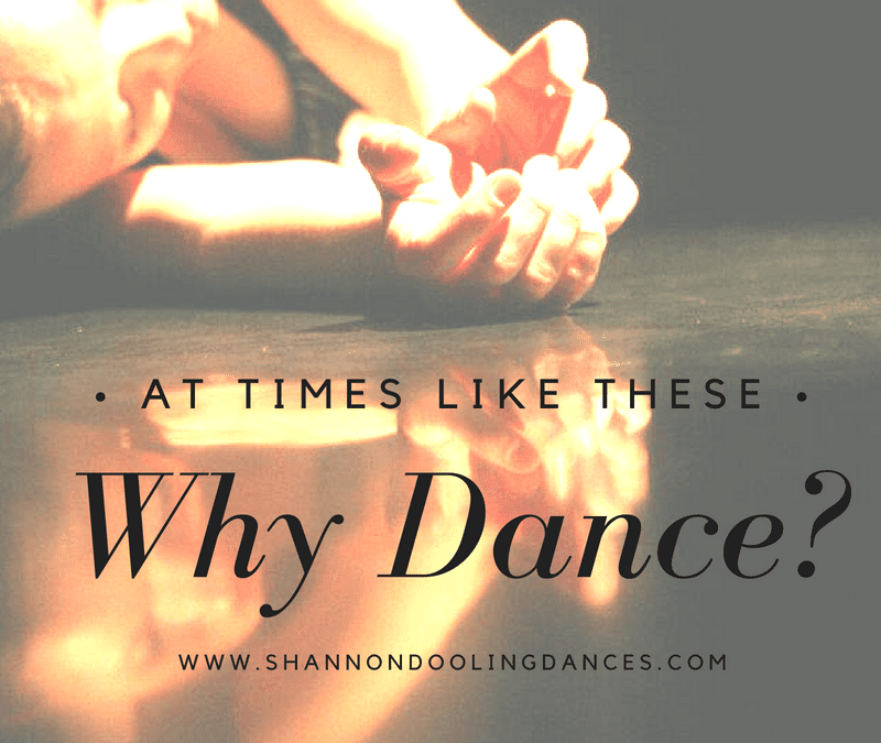 At times like these, Why Dance?