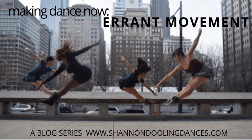 Making Dance Now: Errant Movement