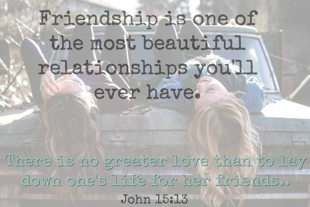 Friendship is one of the most beautiful friendships you will ever have.