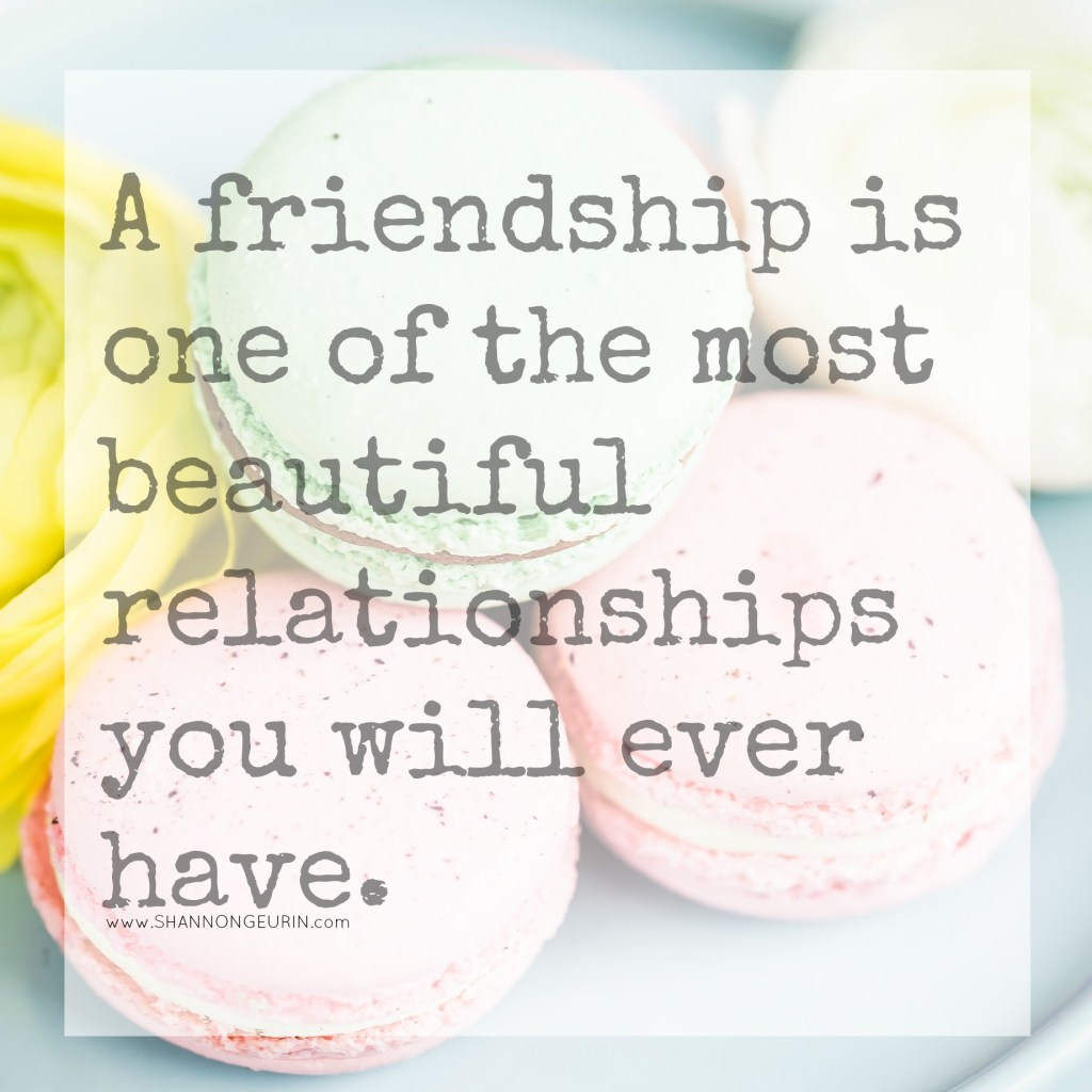 A friendship is one of the most beautiful relationships you'll ever have.