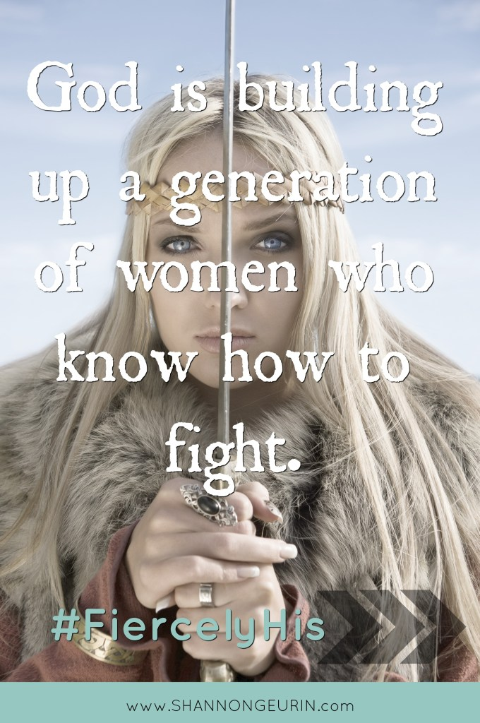 Have I not commanded you? Be strong and courageous! Joshua 1:9- God is building up a generation of women who know how to fight. Fiercely His.