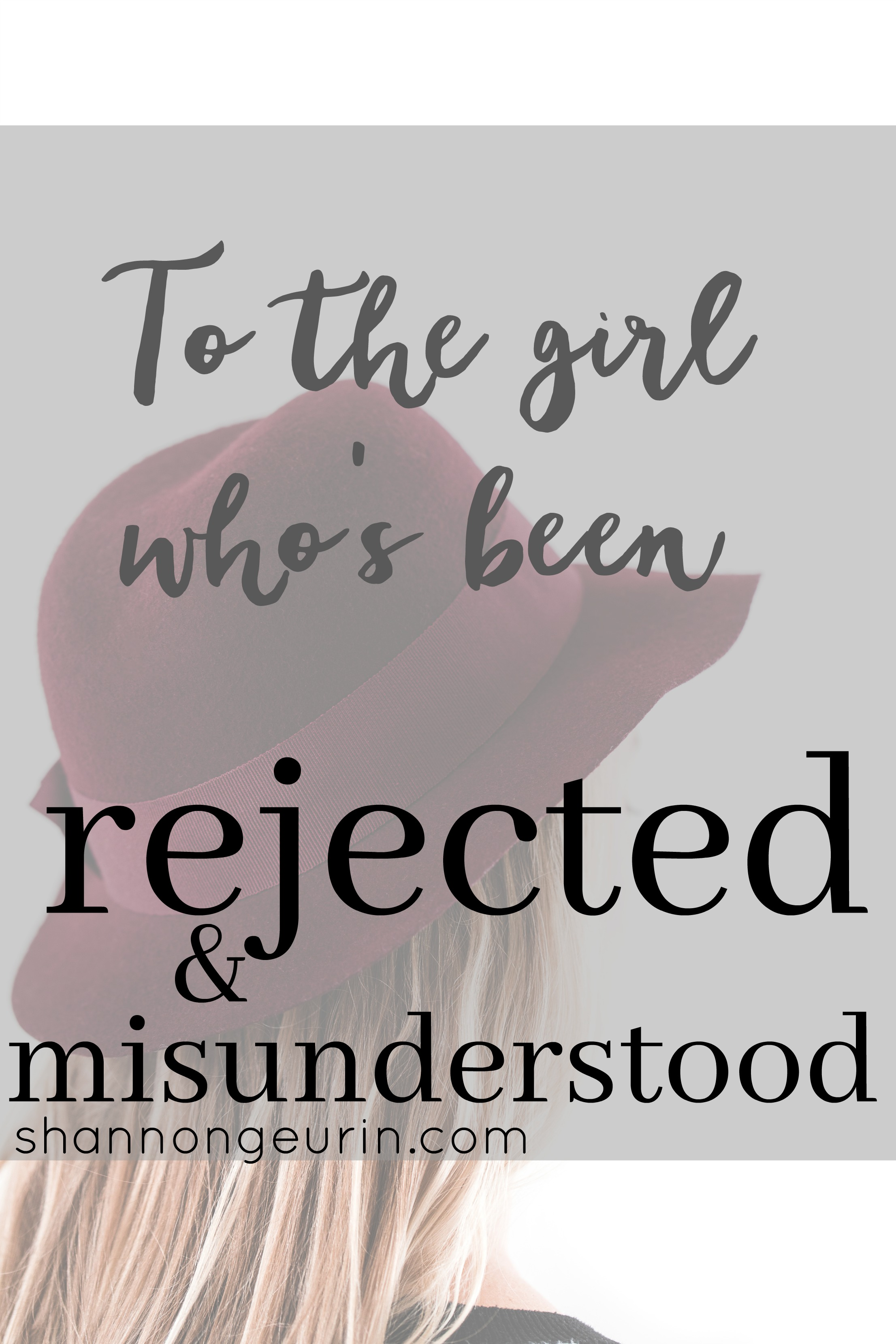 To the girl who's been rejected and misunderstood- you still have purpose!