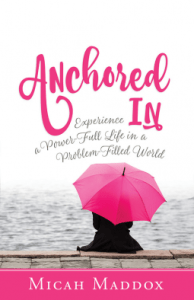 What to do when your life is falling apart. Excerpt from Anchored In, by Micah Maddox