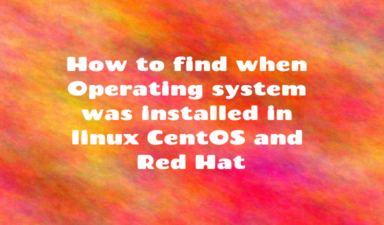 How to find when Operating system was installed in linux
