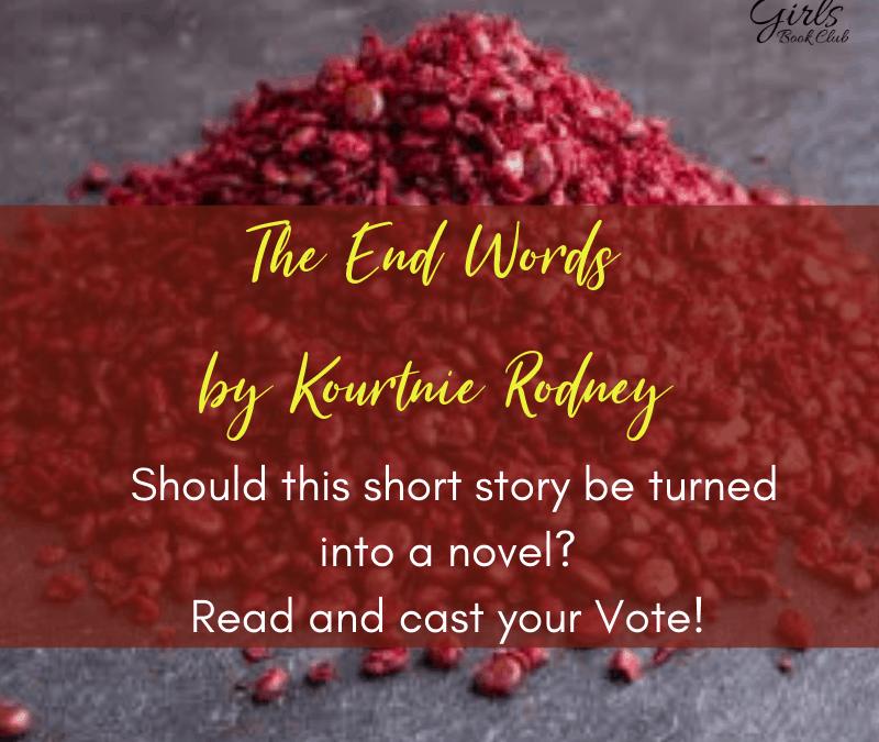 SHORT STORY: The End Words by Kourtnie Rodney [READER'S VOTE]