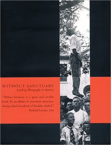 Without Sanctuary: Lynching Photography in America by James Allen
