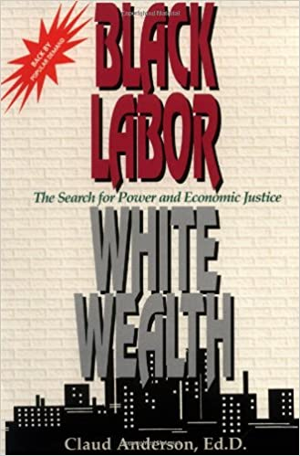 Black Labor, White Wealth : The Search for Power and Economic Justice by Claud Anderson
