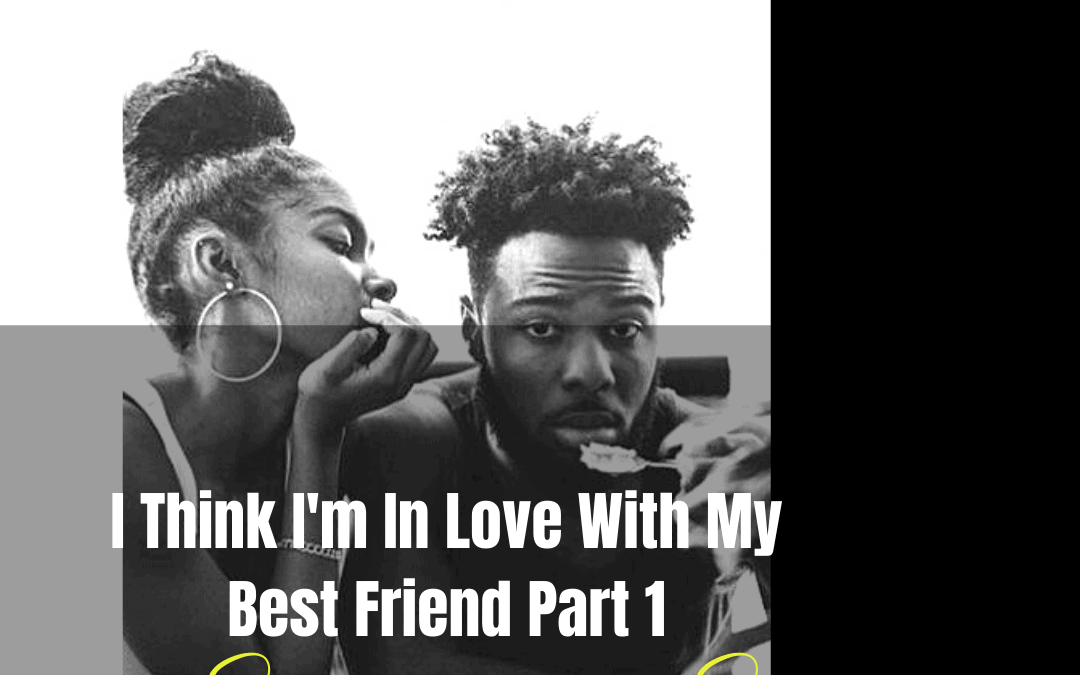 Pick Up The Pen: I Think I'm In Love With My Best Friend (PART ONE) by Sabrina B. Scales